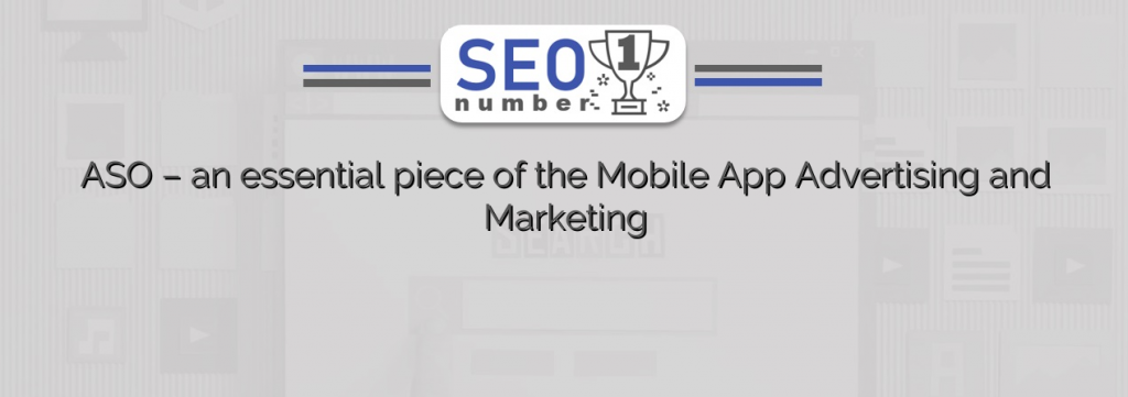 ASO – an essential piece of the Mobile App Advertising and Marketing