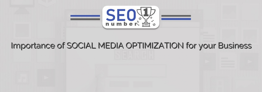 Importance of SOCIAL MEDIA OPTIMIZATION for your Business