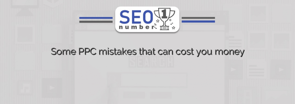 Some PPC mistakes that can cost you money