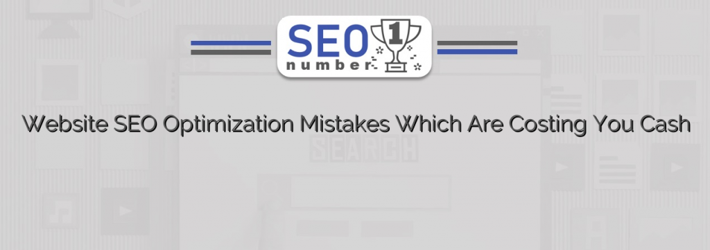 Website SEO Optimization Mistakes Which Are Costing You Cash