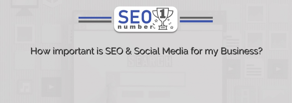 How important is SEO & Social Media for my Business?