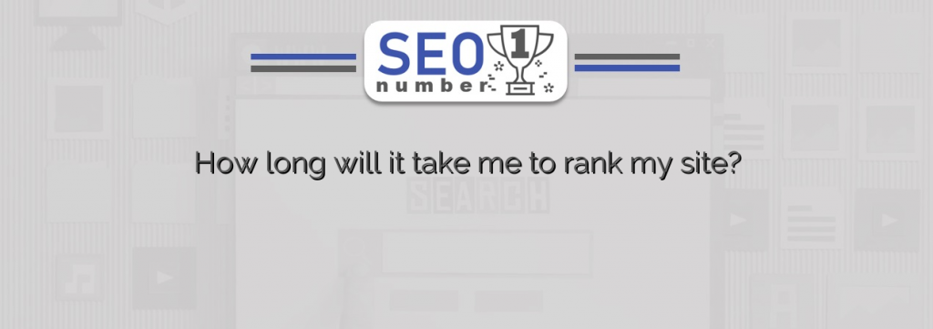 How long will it take me to rank my site?