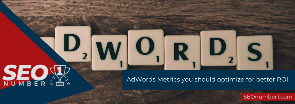 AdWords Metrics you should optimize for better ROI