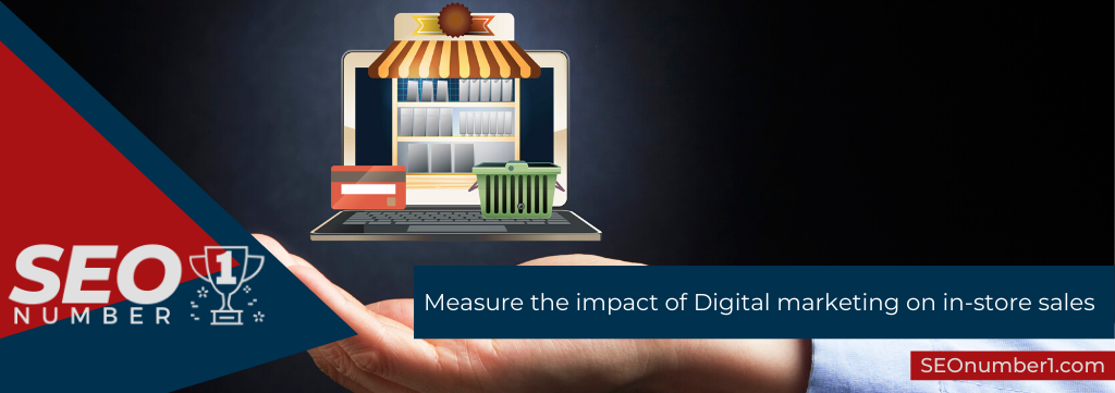 Measure the impact of Digital marketing on in-store sales