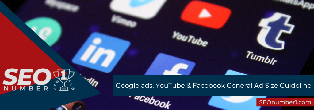 Google ads, YouTube & Facebook General Ad Size Guideline