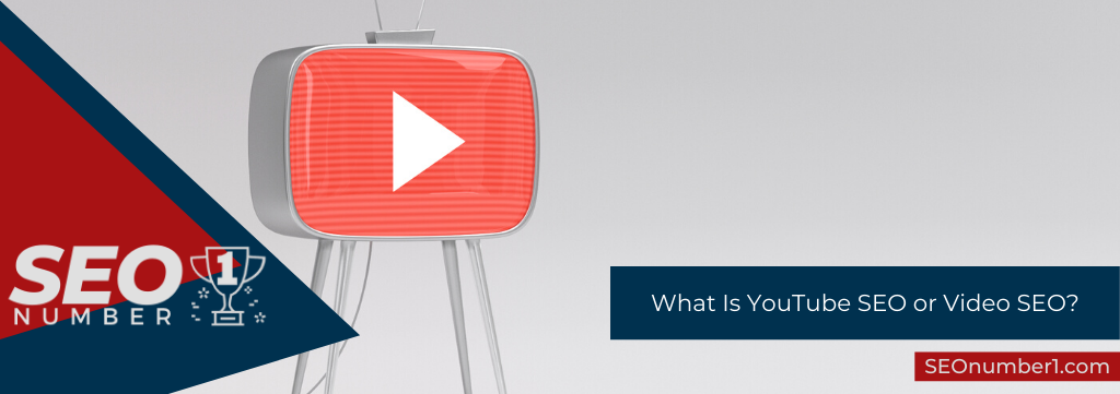 What Is YouTube SEO or Video SEO