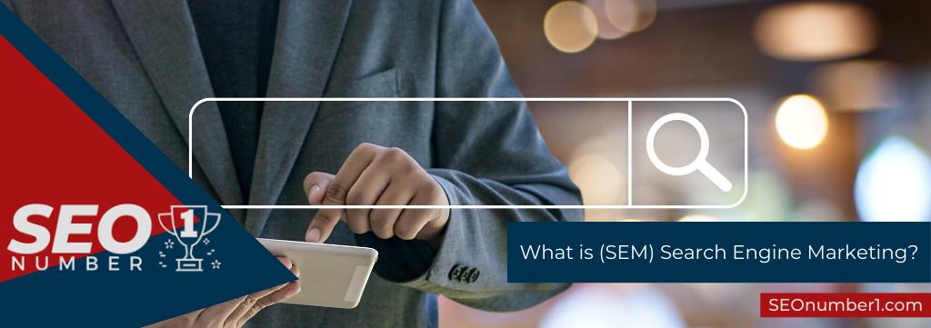 hat is (SEM) Search Engine Marketing